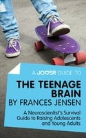 A Joosr Guide to... The Teenage Brain by Frances Jensen - Joosr
