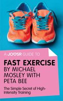 A Joosr Guide to... Fast Exercise by Michael Mosley with Peta Bee - Joosr