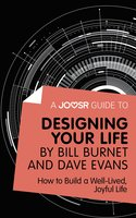 A Joosr Guide to... Designing Your Life by Bill Burnet and Dave Evans - Joosr