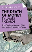A Joosr Guide to... The Death of Money by James Rickards - Joosr
