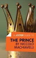 A Joosr Guide to... The Prince by Niccolò Machiavelli - Joosr