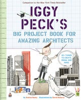 Iggy Peck's Big Project Book for Amazing Architects - Andrea Beaty