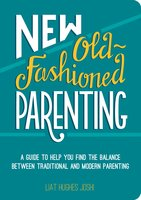 New Old-Fashioned Parenting - Liat Hughes Joshi
