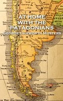 At Home with the Patagonians - George Chaworth Musters
