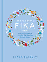 The Little Book of Fika - Lynda Balslev