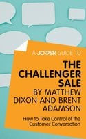 A Joosr Guide to... The Challenger Sale by Matthew Dixon and Brent Adamson - Joosr