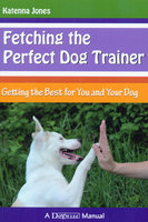 FETCHING THE PERFECT DOG TRAINER - Katenna Jones