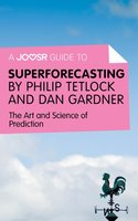 A Joosr Guide to... Superforecasting by Philip Tetlock and Dan Gardner - Joosr
