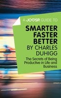 A Joosr Guide to... Smarter Faster Better by Charles Duhigg - Joosr