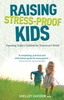Raising Stress-Proof Kids - Shelley Davidow