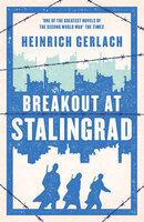 Breakout at Stalingrad - Heinrich Gerlach