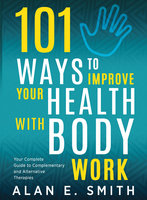 101 Ways to Improve Your Health with Body Work - Alan E. Smith