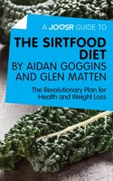 A Joosr Guide to... The Sirtfood Diet by Aidan Goggins and Glen Matten - Joosr