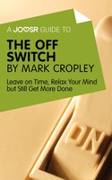 A Joosr Guide to... The Off Switch by Mark Cropley - Joosr