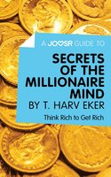 A Joosr Guide to... Secrets of the Millionaire Mind by T. Harv Eker - Joosr