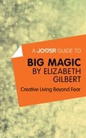 A Joosr Guide to… Big Magic by Elizabeth Gilbert - Joosr
