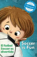 Soccer is Fun / El futbol Soccer es divertido - Calee M. Lee