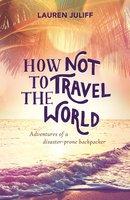 How Not to Travel the World - Lauren Juliff