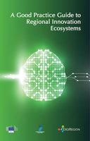 A Good Practice Guide to Regional Innovation Ecosystems - eDIGIREGION Project Team eDIGIREGION Project Team