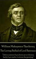 The Loving Ballad of Lord Bateman - William Makepeace Thackeray