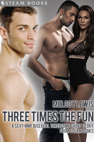 Three Times the Fun - A Sexy MMF Bisexual Threesome Short Story from Steam Books - Steam Books, Melody Lewis