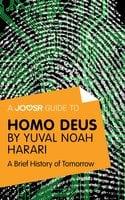 A Joosr Guide to... Homo Deus by Yuval Noah Harari - Joosr
