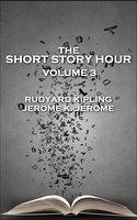 The Short Story Hour - Volume 3 - Rudyard Kipling, Jerome K. Jeorme
