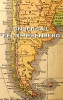 Under Sail - Felix Riesenberg