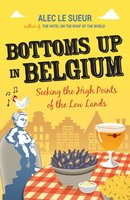 Bottoms Up in Belgium - Alec Le Sueur