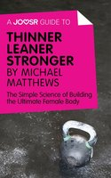 A Joosr Guide to... Thinner Leaner Stronger by Michael Matthews - Joosr