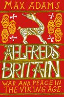 Aelfred's Britain - Max Adams
