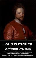 Wit Without Money - John Fletcher