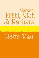 Nurses: Nikki, Barbara and Nick - Bette Paul