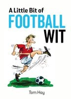 A Little Bit of Football Wit - Tom Hay