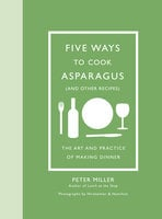 Five Ways to Cook Asparagus (and Other Recipes) - Peter Miller