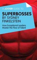 A Joosr Guide to... Superbosses by Sydney Finkelstein - Joosr