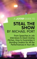 A Joosr Guide to... Steal the Show by Michael Port - Joosr