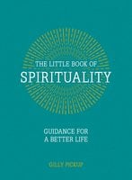 The Little Book of Spirituality - Gilly Pickup