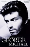 Careless Whispers: The Life & Career of George Michael - Robert Steele
