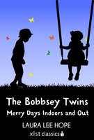 The Bobbsey Twins: Merry Days Indoors and Out - Laura Lee Hope