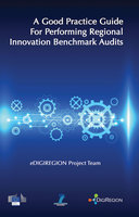 A Good Practice Guide for Performing Regional Innovation Benchmark Audits - eDIGIREGION Project Team eDIGIREGION Project Team