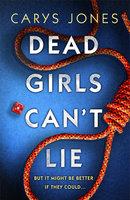 Dead Girls Can't Lie - Carys Jones