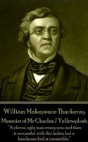 Memoirs of Mr Charles J Yellowplush - William Makepeace Thackeray