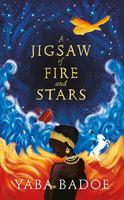A Jigsaw of Fire and Stars - Yaba Badoe
