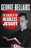 The Case of the Headless Jesuit - George Bellairs
