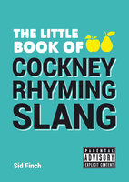 The Little Book of Cockney Rhyming Slang - Sid Finch