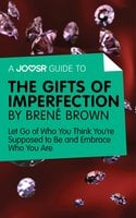 A Joosr Guide to… The Gifts of Imperfection by Brené Brown - Joosr