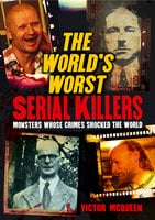 The World's Worst Serial Killers - Victor McQueen