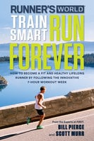 Runner's World Train Smart, Run Forever - Bill Pierce, Scott Murr