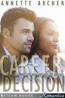 Career Decision - A Sexy Interracial BWWM Erotic Romance Novelette from Steam Books - Steam Books, Annette Archer